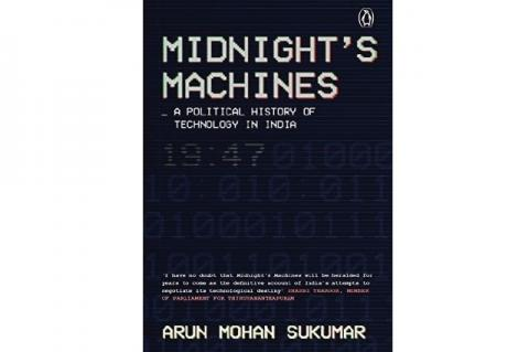 Midnight's Machines: Political History of Technology in India. By Arun Mohan Sukumar